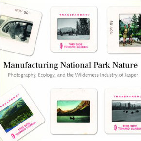 Manufacturing National Park Nature: Photography, Ecology, and the Wilderness Industry of Jasper