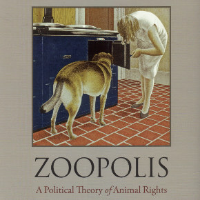 Zoopolis: Will Kymlicka Puts a Political Spin on Human-Animal Relations