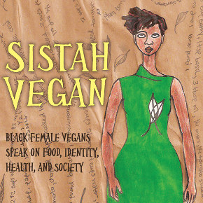 Sistah Vegan: Black Female Vegans Speak on Food, Identity, Health and Society