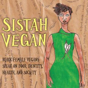 Sistah Vegan: Black Female Vegans Speak on Food, Identity, Health andSociety